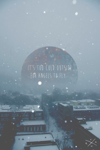 Its too cold for angels to fly